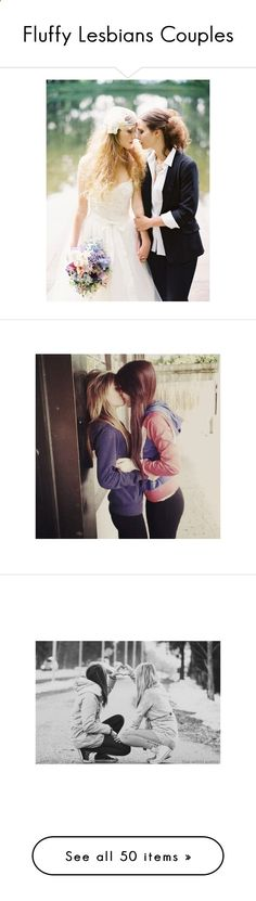 Fluffy Lesbians Couples by samara-missschmidt ❤ liked on Polyvore featuring couples, lesbian, pictures, couple, love, black and white, people, photos, backgrounds and photo