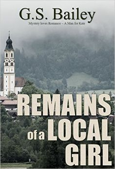 Remains of a Local Girl: A Man for Kate (Mystery loves Romance Book 1), G.S. Bailey - Amazon.com