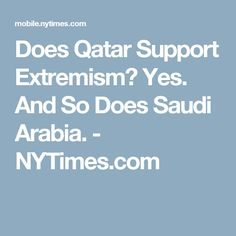 Does Qatar Support Extremism? Yes. And So Does Saudi Arabia. - NYTimes.com