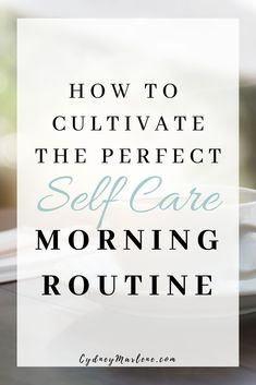 How to cultivate the perfect self-care morning routine, no matter how much time you have in the morning. The perfect morning routine before work or even if you work from home! Sunday Routine, Healthy Morning Routine, Morning Habits, Morning Routines, Burn Fat Build Muscle, Time Management Tips, Self Development, Personal Development, Self Care Routine