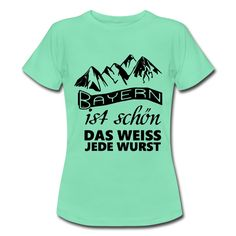 Bayern ist schön - das WEISS jede WURST. Witzige Shirts und Geschenke für Bayern und Freunde des schönen Bundeslandes. #oktoberfest #feiern #wiesn #bierzelt #shirts #geschenke #bayern #bayrisch