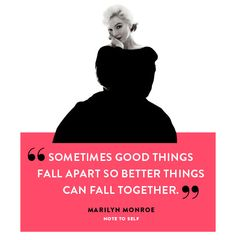 """Sometimes good things fall apart so better things can fall together.""  - Marilyn Monroe [find more on http://kwout.tk]"