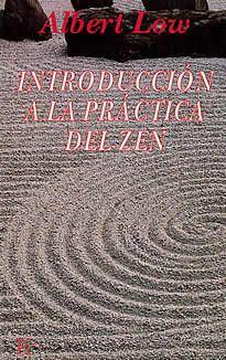 Introducción a la práctica del zen de Albert Low editado por Kairós.El camino del Zen requiere una paradójica fuerza de voluntad, precisamente para ir más allá de la propia voluntad. El libro ofrece instrucciones concisas, fáciles de entender, y un programa paso a paso para incorporar el Zen a la vida cotidiana.
