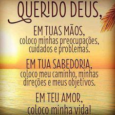 Querido Deus: Em tuas mãos, coloco minhas preocupações, cuidados e problemas