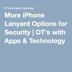 Nice options if concerned of dropping device or security.