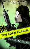 The Eden Plague by David VanDyke My rating: 5 of 5 stars  Military combat sci-fi apocalypse techno-thriller PREQUEL. Rule#1: Try not to shoot your future wife. Veteran combat medic Daniel Mar…