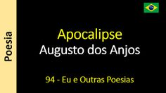 Poesia - Sanderlei Silveira: Augusto dos Anjos - 094 - Apocalipse