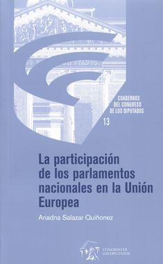 La participación de los Parlamentos Nacionales en la Unión Europea / Ariadna Salazar Quiñonez.    Congreso de los Diputados, Departamento de Publicaciones, 2015