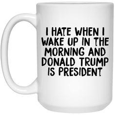 Coffee Mugs - I Hate When Donald Trump Is President Mug