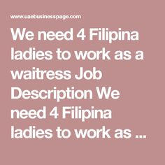 We need 4 Filipina ladies to work as a waitress Job Description We need 4 Filipina ladies to work as a waitress.  Location: Abu dhabi, Near corniche  We need someone with pleasing personality 24-32 yrs old  Salary is 1,5k AED + accommodation + transportation. total salary 2,1k  Leave out! only for ladies.  Must have 2 years experience as waitress in UAE.  If interested please send your cv