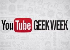 Celebrate Geekdom with YouTube Next Week