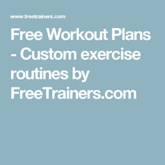 Free Workout Plans - Custom exercise routines by FreeTrainers.com