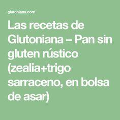 Las recetas de Glutoniana – Pan sin gluten rústico (zealia+trigo sarraceno, en bolsa de asar)