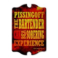 "It will do your customers good to know, that ""Pissing Off the Bartender Can Be a Sobering Experience."" This hand-crafted wooden tavern sign will add a touch of humor and style to your bar's decor.   #bartender"