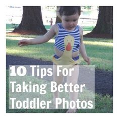 10 Tips For Taking Better Toddler Photos - even if you're only using your iPhone!