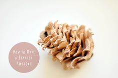 how to  make a leather pine cone tutorial - easy to do