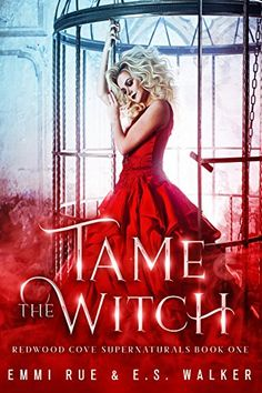 Tame the Witch: A Reverse Harem Paranormal Romance (A Redwood Cove Novella Book 1) by [Rue, Emmi, Walker, E.S.]