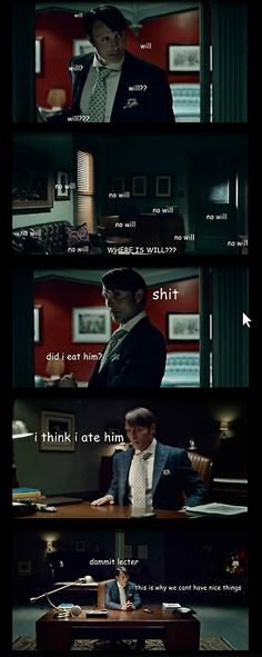 Hannibal. Dammit!!!! . A Hannibal brain fart ...This is hysterical! This is why we can't have nice things !!!!!!