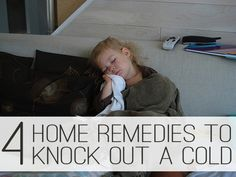 4 Home Remedies to Knock Out a Cold. Includes home remedies for sore throat, cold, ear infection, and congestion