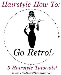 Hairstyle How To: Go Retro! 3 #Hairstyle tutorials for #pinup! At http://heatherstreasure.com/ :-)