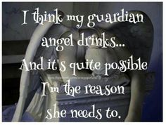 I think my guardian angel drinks. And it's quite possible I'm the reason she needs to :D Guardian Angel Tattoo, Guardian Angels, Sarcastic Jokes, Funny Sarcasm, Funny Shit, Funny Stuff, Angel Quotes, Lisa, Alcohol Humor