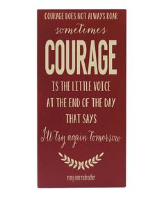 This striking sign encourages everyone to find courage inside themselves. Hang it in the hallway or study and glance its way whenever a dose of inspiration is needed. A keyhole on the back for easy hanging coupled with hand-painted distressed wood and a high-quality, vintage look make this piece an ideal addition to a carefully curated abode.12'' W x 24'' H x 0.5'' D