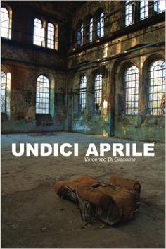 Amazon.it: Undici Aprile - Vincenzo Di Giacomo - Libri