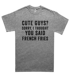sorry i thought you said french fries t shirt - French Shirt - Ideas of French Shirt - cute guys? sorry i thought you said french fries t shirt Shirtoopia Cool Tees, Cool Shirts, Tee Shirts, Awesome Shirts, Band Shirts, Funny Outfits, Cool Outfits, Funny Clothes, Fashion Outfits