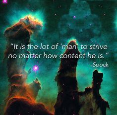 """""""It is the lot of 'man' to strive no matter how content he is."""" -- Spock The 15 Greatest Spock Quotes As Motivational Posters"""