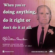 When you're doing anything, do it right or don't do it at all. Image Quote from: HEBREWS CHAPTER ONE - JEFF IN HEB WEDNESDAY 57-0821 - Rev. William Marrion Branham