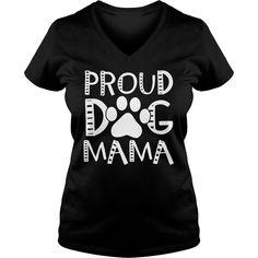 Proud dog mama #Dogs #mama #Mother #Mom. Pets t-shirts,Pets sweatshirts, Pets hoodies,Pets v-necks,Pets tank top,Pets legging.
