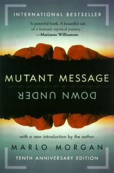 Mutant Message Down Under - Marlo Morgan. the story is about a woman who goes 'walkabout' with an aboriginal tribe and gives beautiful insights into basic truths about life. It also touches on telepathy and the art of illusion.