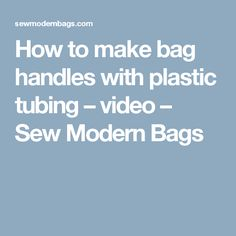 How to make bag handles with plastic tubing – video – Sew Modern Bags Plastic Shopping Bags, Latest Bags, Purse Handles, Rug Hooking, Sewing Techniques, Bag Making, Sewing Crafts, Modern, Totes