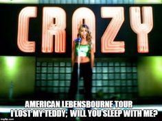 AMERICAN LEBENSBOURNE TOUR           I LOST MY TEDDY;  WILL YOU SLEEP WITH ME? | image tagged in cruzy 2016 | made w/ Imgflip meme maker