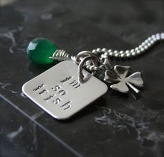 I'm so Irish hand stamped and personalized sterling silver pendant with shamrock and emerald green chalcedony. For that friend who just may forget by the end of the night what they are (who they are, where they are..)