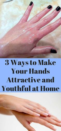 3 Ways to Make Your Hands Attractive and Youthful at Home