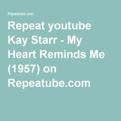 Repeat youtube Kay Starr - My Heart Reminds Me (1957) on Repeatube.com