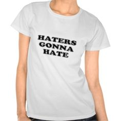 'Haters Gonna Hate' Tees and more by Rut Row Tees. haters,gonna,hate,funny,saying,comedy,humor,joke, parody,attitude,offensive,tshirts #RutRowTees #funny #tshirts