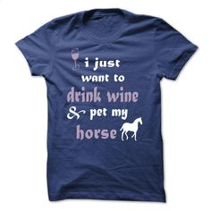Drink Wine & Pet My Horse T Shirts, Hoodies, Sweatshirts - #fishing t shirts #champion sweatshirt. PURCHASE NOW => https://www.sunfrog.com/Pets/Drink-Wine-Pet-My-Horse.html?60505