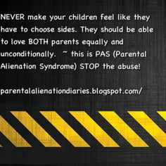 """It's not about mothers versus fathers; it's about the CHILD'S right to be """"allowed"""" to love and freely express their love for BOTH parents (or any new siblings/step family members) without being so obviously afraid of the other parent's reaction."""