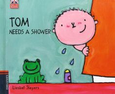 Tom needs a shower. Liesbet Slegers. Edelvives, 2013