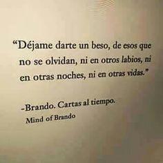 Déjame darte un beso, de esos que no se olvidan, ni en otros labios, ni en otras noches, ni en otras vidas. Mind of Brando