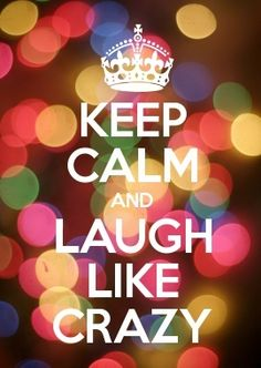 How can you laugh like crazy and keep   calm?!?! They conflict each other. But I like this anyway