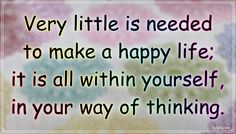 """""""Very little is needed to make a happy life; it is all within yourself, in your way of thinking."""" – Marcus Aurelius Antoninus #aylake #happiness #quotes #happinessquotes Money And Happiness, Happiness Quotes, Happy Quotes, Happy Life, Things To Come, Creative, The Happy Life, Luck Quotes, Funny Qoutes"""