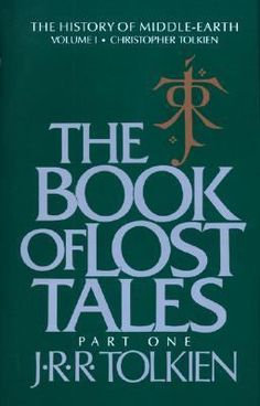 J. R. R. Tolkien  The Book of Lost Tales  Tales from the beginning of Middle Earth