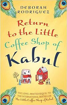 donnabookreviews: Book Review: Deborah Rodriguez: Return To The Little Coffee Shop Of Kabul