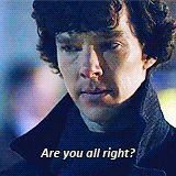 Gif set of Sherlock when he shows he cares. And this man thinks he can divorce himself from all emotion?