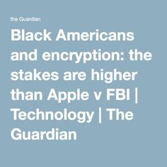 Black Americans and encryption: the stakes are higher than Apple v FBI | Technology | The Guardian