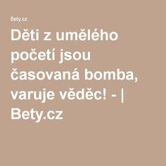 Děti z umělého početí jsou časovaná bomba, varuje věděc! - | Bety.cz