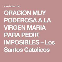 ORACION MUY PODEROSA A LA VIRGEN MARIA PARA PEDIR IMPOSIBLES – Los Santos Catolicos
